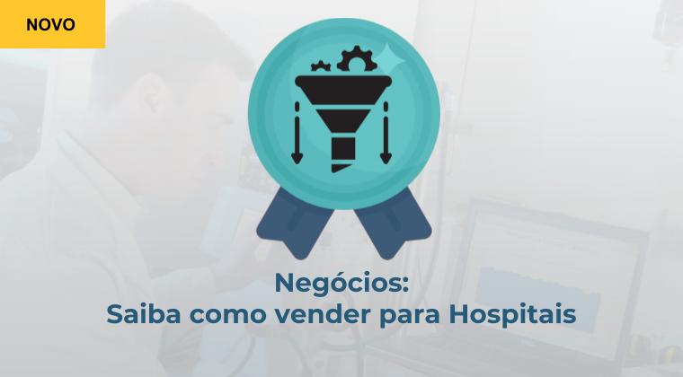 Negócios: Saiba como vender para Hospitais