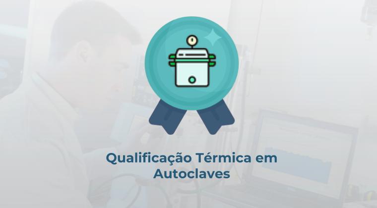 Qualificação Térmica em Autoclaves