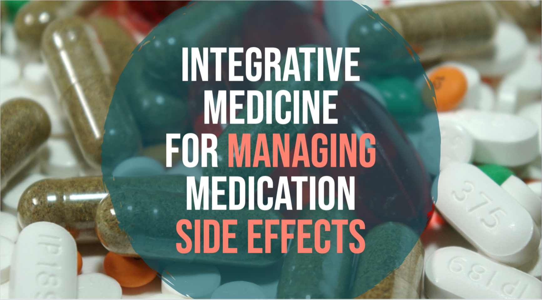 Integrative Medicine for Managing Medication Side Effects