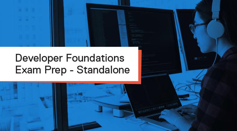 Developer Foundations Standalone Exam Preparation