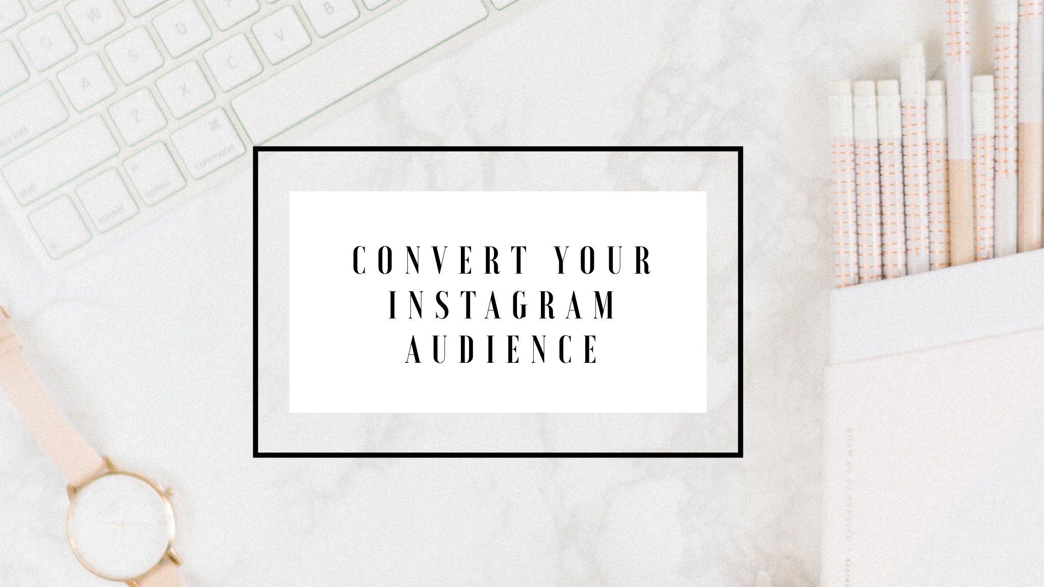 Convert your Instagram Audience