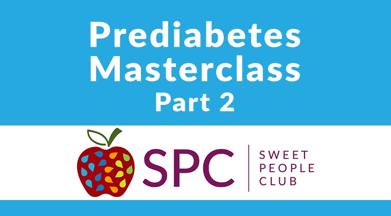 Prediabetes Masterclass: Part 2 (months 4-6) - beyond the basics
