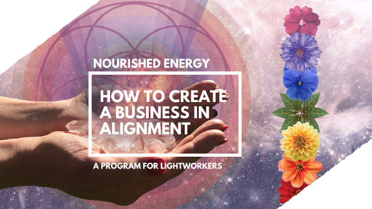 HOW TO CREATE A BUSINESS IN ALIGNMENT - A COURSE FOR LIGHTWORKERS