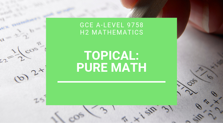 JC H2 A-level Math - Pure Math