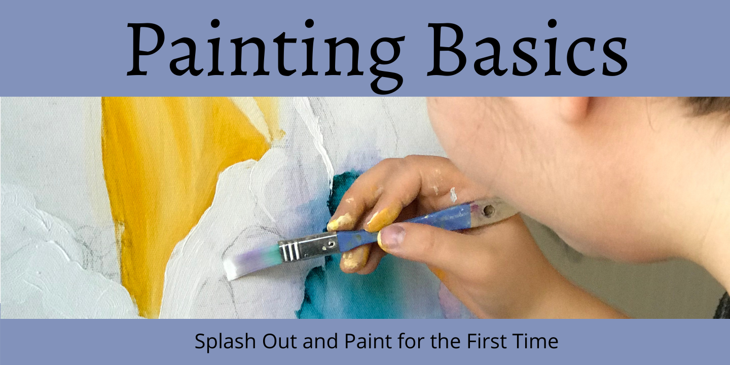 PAINTING BASICS Splash Out and Paint