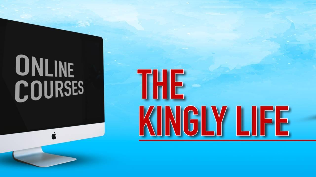 The Kingly Life