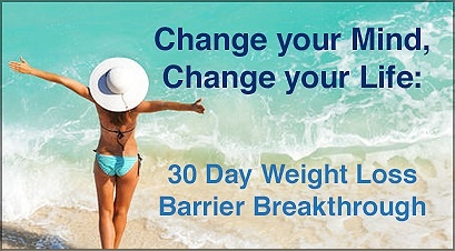 Change your Mind, Change your Life: 30 Day Weight Loss Barrier Breakthrough
