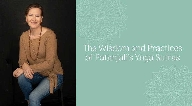 The Wisdom and Practices of Patanjali's Yoga Sutras