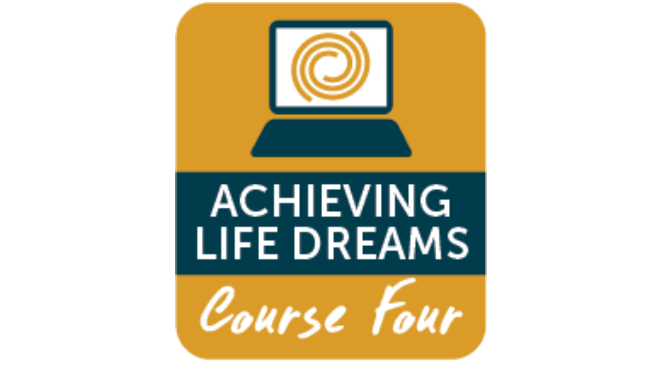 Course 4: Achieving Life Dreams