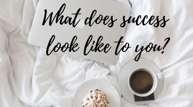Defining What Success Looks Like To You