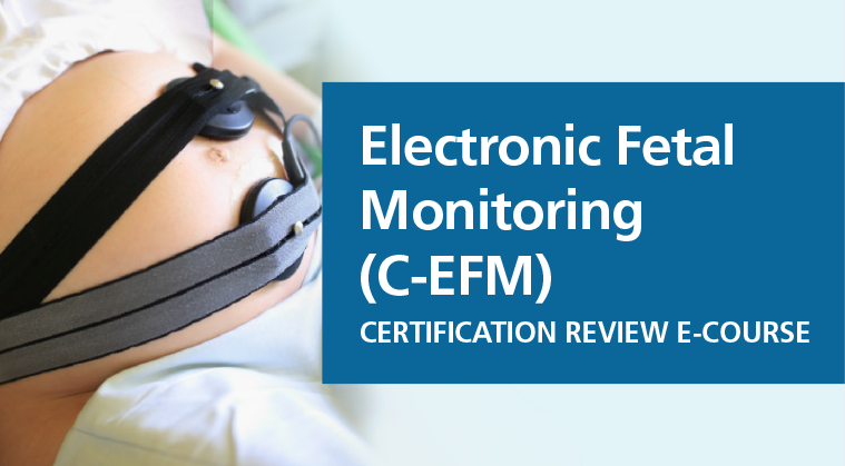 Electronic Fetal Monitoring (C-EFM) Certification Review E-Course