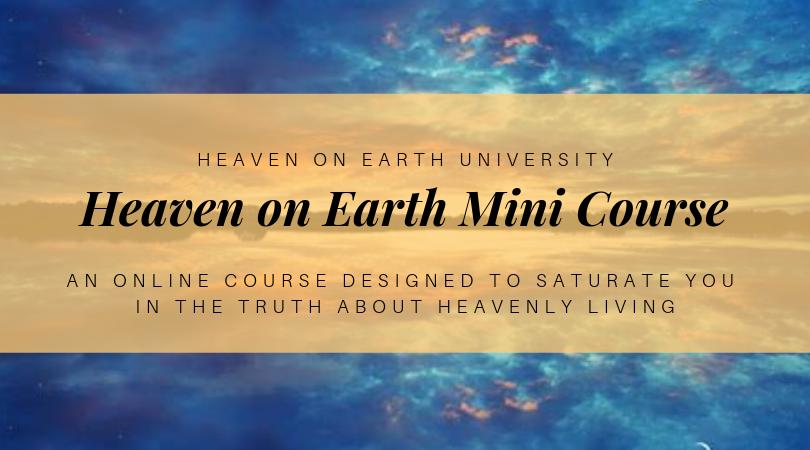 Heaven on Earth Mini Course