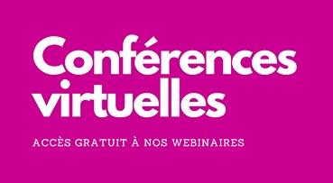 Accès gratuit à nos conférences virtuelles