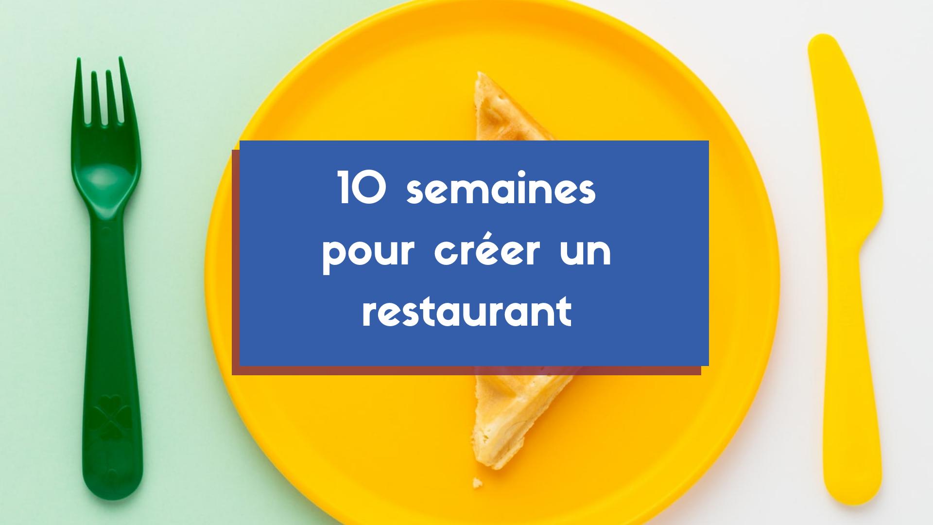 10 semaines pour ouvrir un restaurant