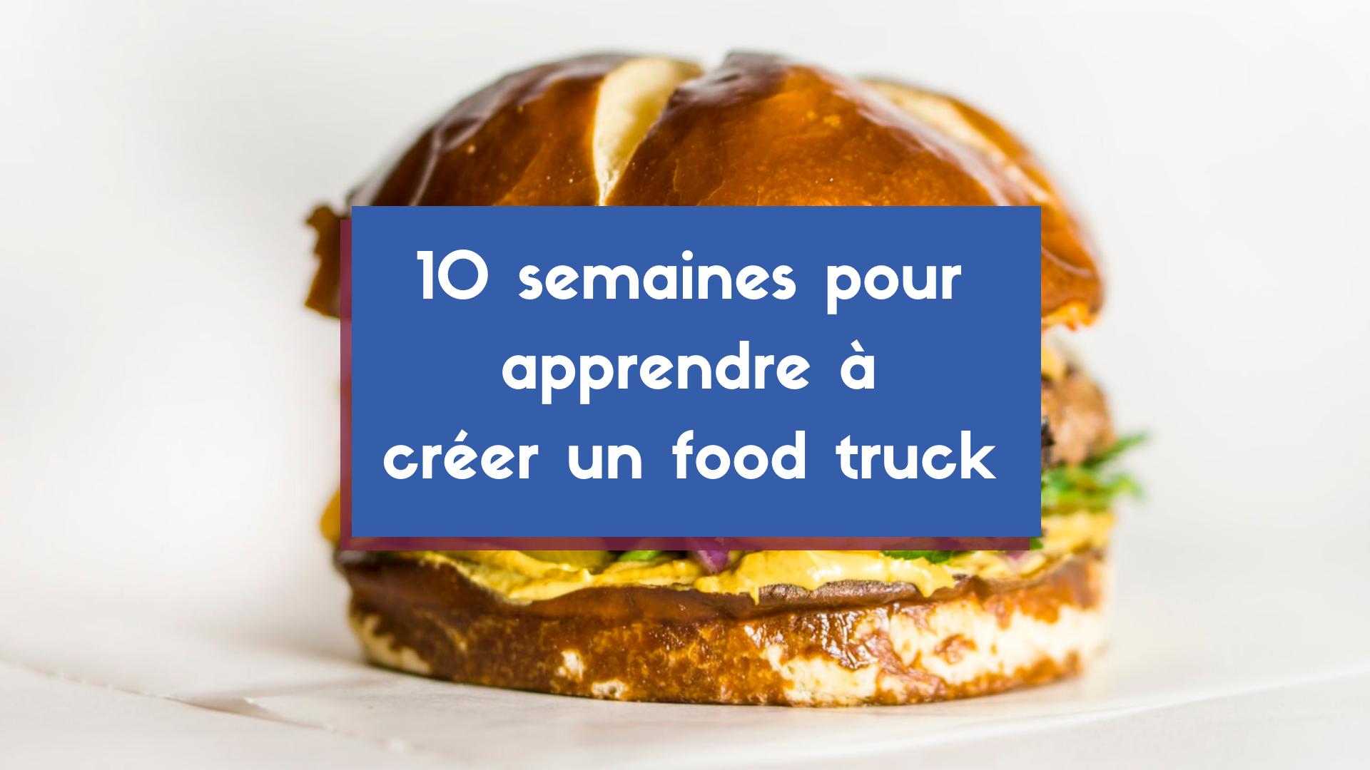 10 semaines pour ouvrir un food truck