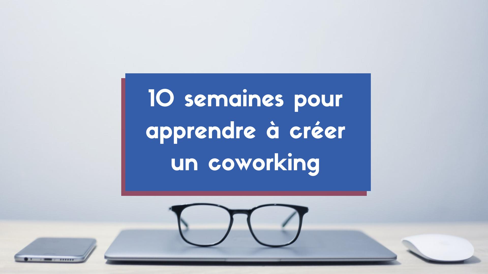 10 semaines pour ouvrir un coworking