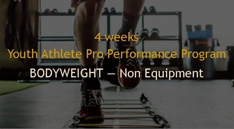 4 weeks Youth Athletes Bodyweight (non-equipment) Pro Performance Program