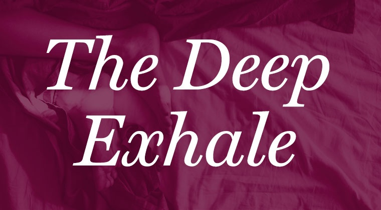 The Deep Exhale
