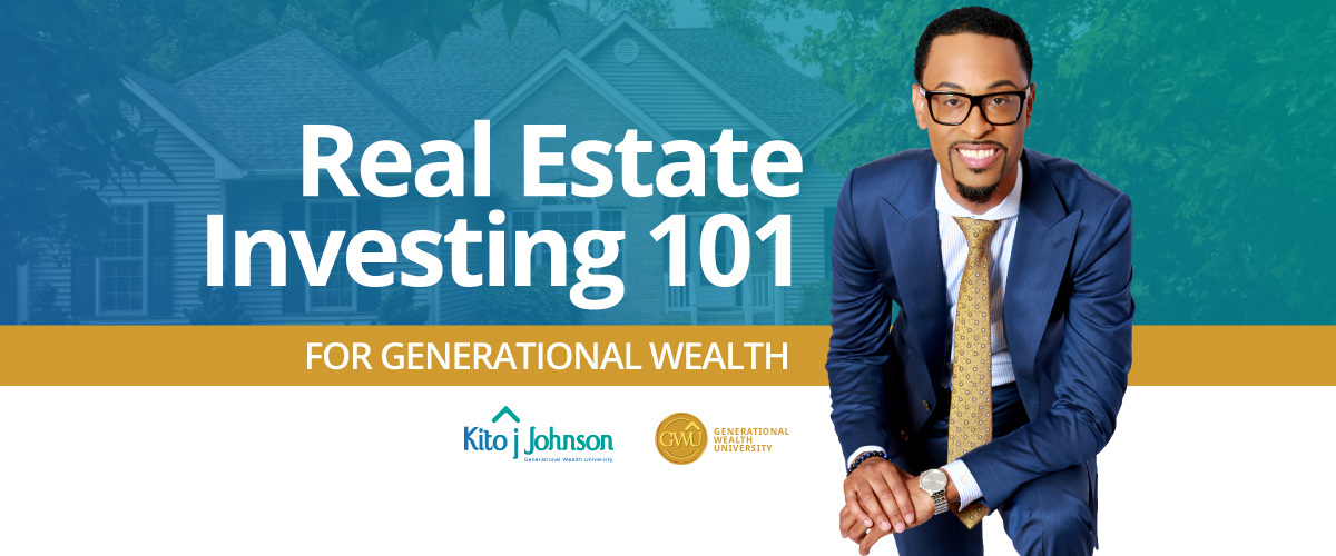 Real Estate Investing 101 for Generational Wealth