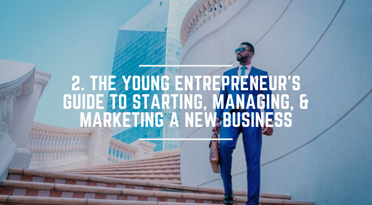 2. The Young Entrepreneur's Guide to Starting, Managing, & Marketing a New Business