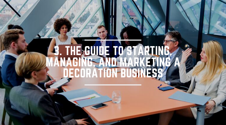 3. The Guide to Starting, Managing, and Marketing a Decoration Business