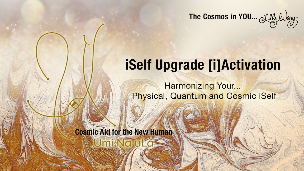 The Cosmos in YOU... iSelf Upgrade [i]Activation