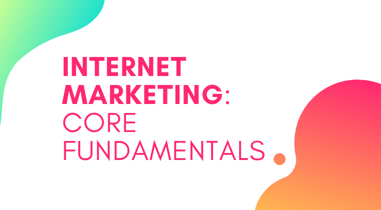 S07. Internet Marketing: Core Fundamentals