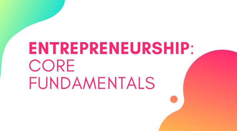 S03. Entrepreneurship: Core Fundamentals