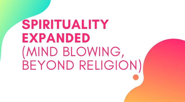 S11. Spirituality Expanded (Mind Blowing, Beyond Religion)