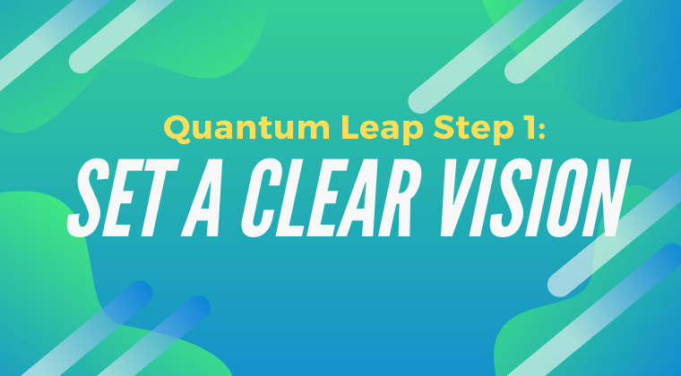 Quantum Leap Step 1: Set Clear Vision
