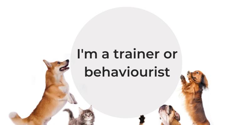 I'm a trainer/behaviourist