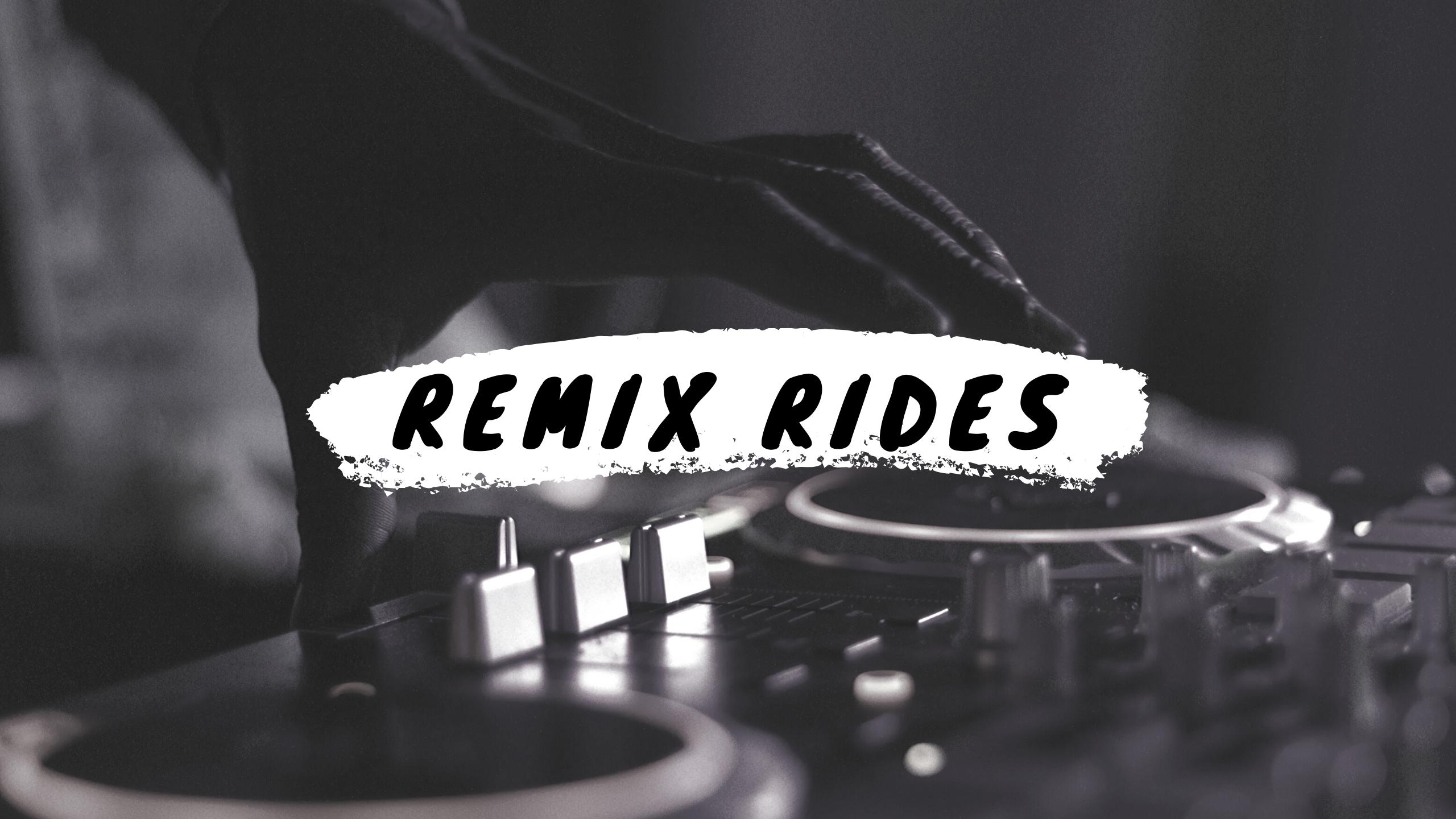 Remix Rides