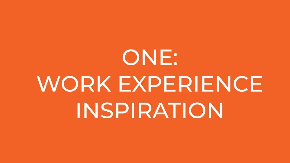 ONE: work experience INSPIRATION