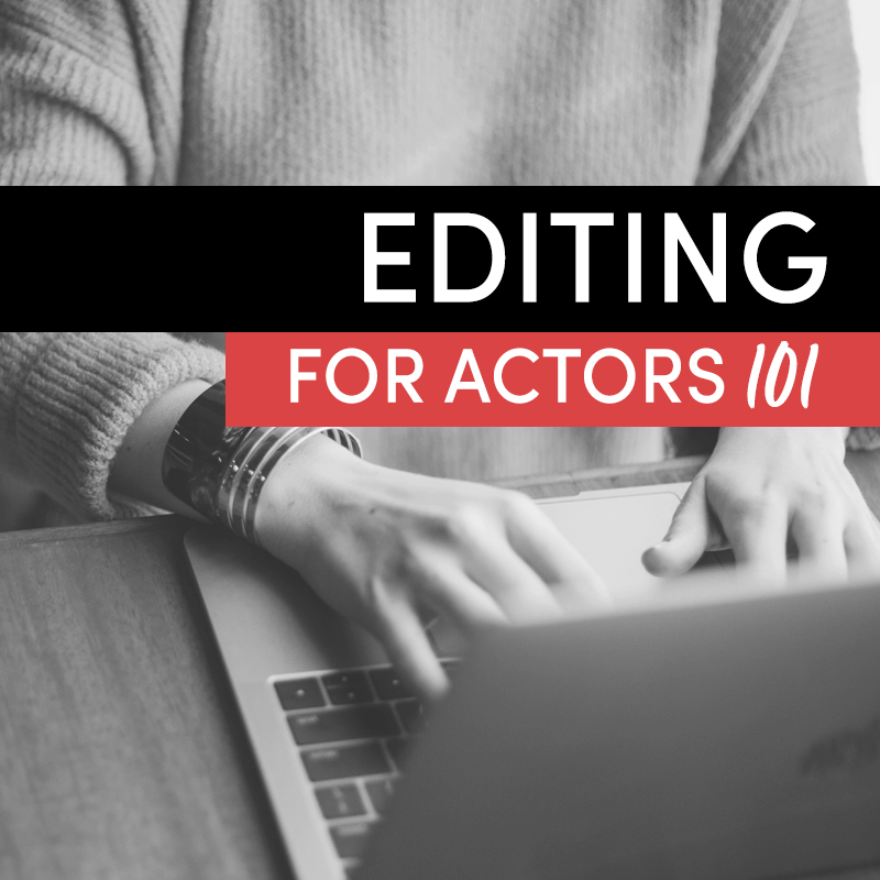 Editing 101 for Actors!