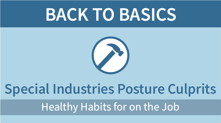 Back to Basics: Special Industries Posture Culprits
