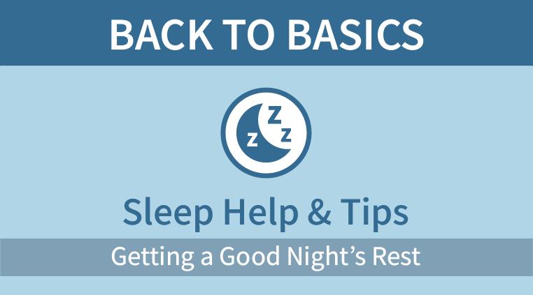 Back to Basics: Sleep Help & Tips