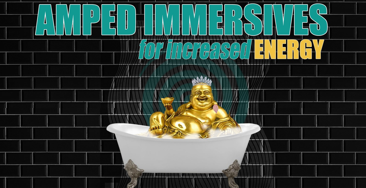 AMPED IMMERSIVE FOR INCREASED ENERGY