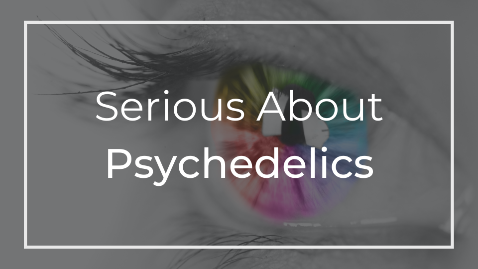 Serious About Psychedelics