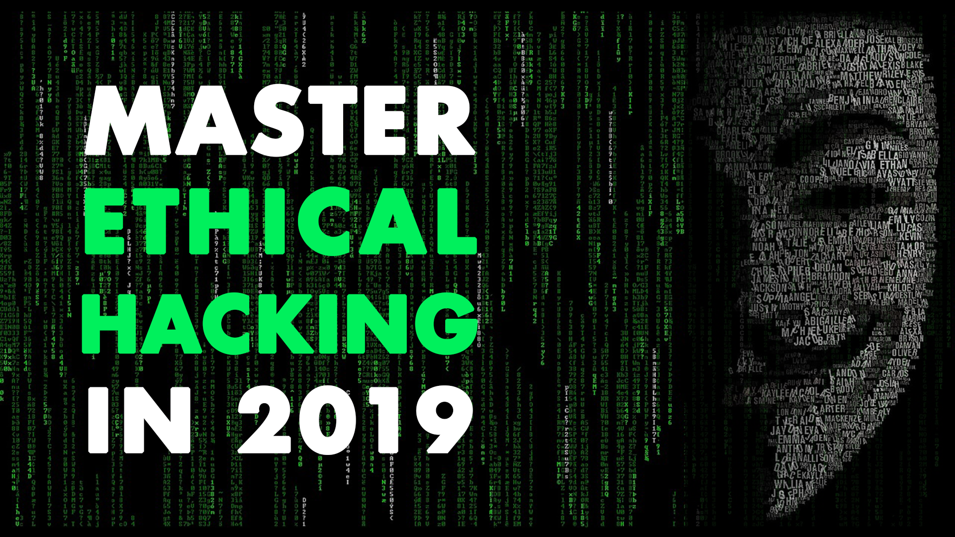Master Ethical Hacking in 2019!