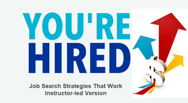 You're Hired! Job Search Strategies That Work: Instructor Led Learning Program