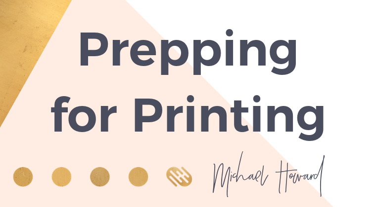 Prepping for Printing